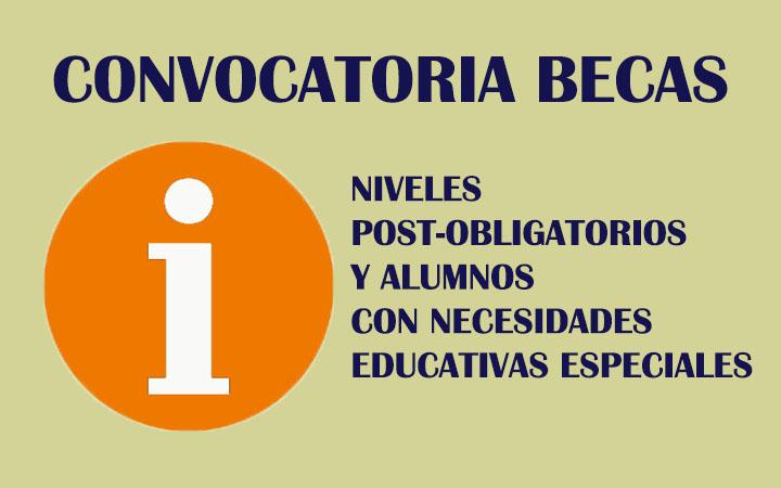 CONVOCATORIA BECAS PARA NIVELES POST-OBLIGATORIOS DEL MINISTERIO DE EDUCACIÓN Y BECAS PARA ALUMNOS CON NECESIDADES EDUCATIVAS ESPECIALES